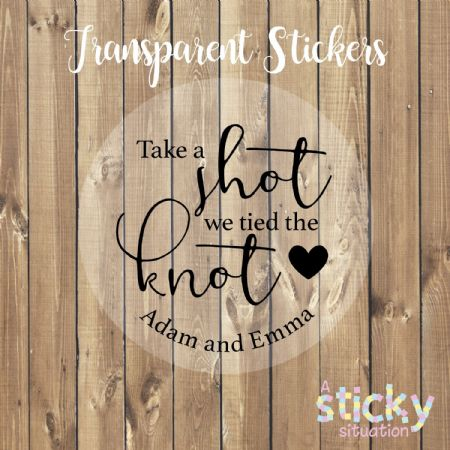 Personalised Transparent 'We Tied the Knot so Take a Shot' Stickers